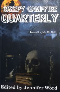 Creepy Campfire Quarterly #3, July 20, 2016, edited by Jennifer Word