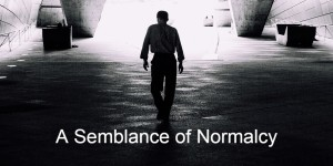 A Semblance of Normalcy